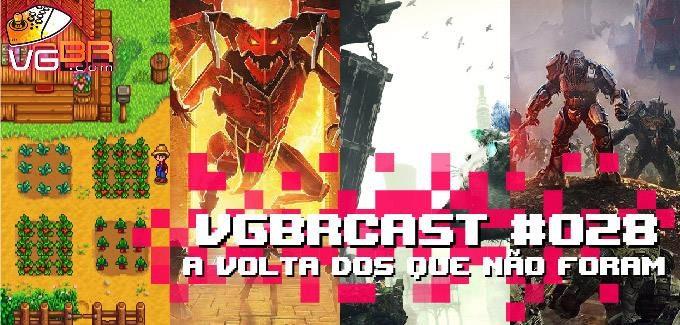 vgBR Cast 28 – A volta dos que não foram